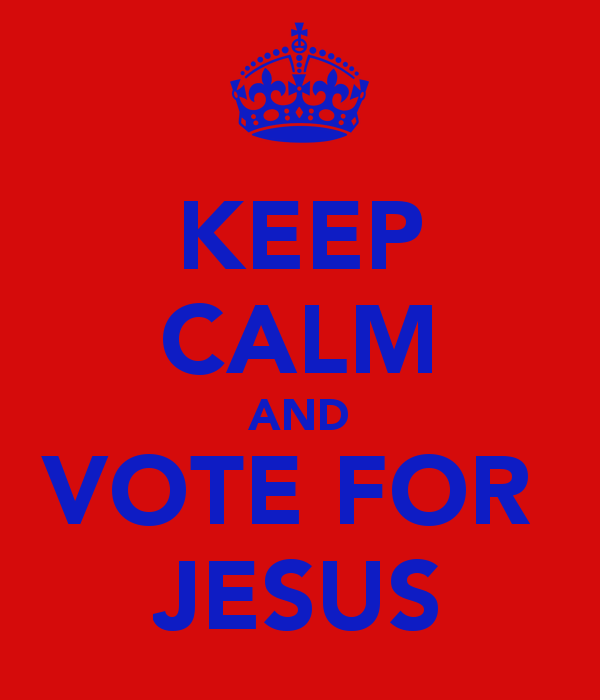 keep-calm-and-vote-for-jesus